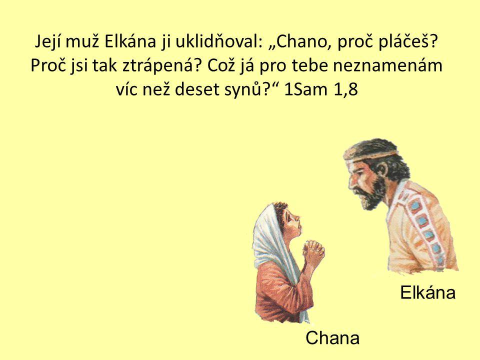 """Chana Elkána Její muž Elkána ji uklidňoval: """"Chano, proč pláčeš."""