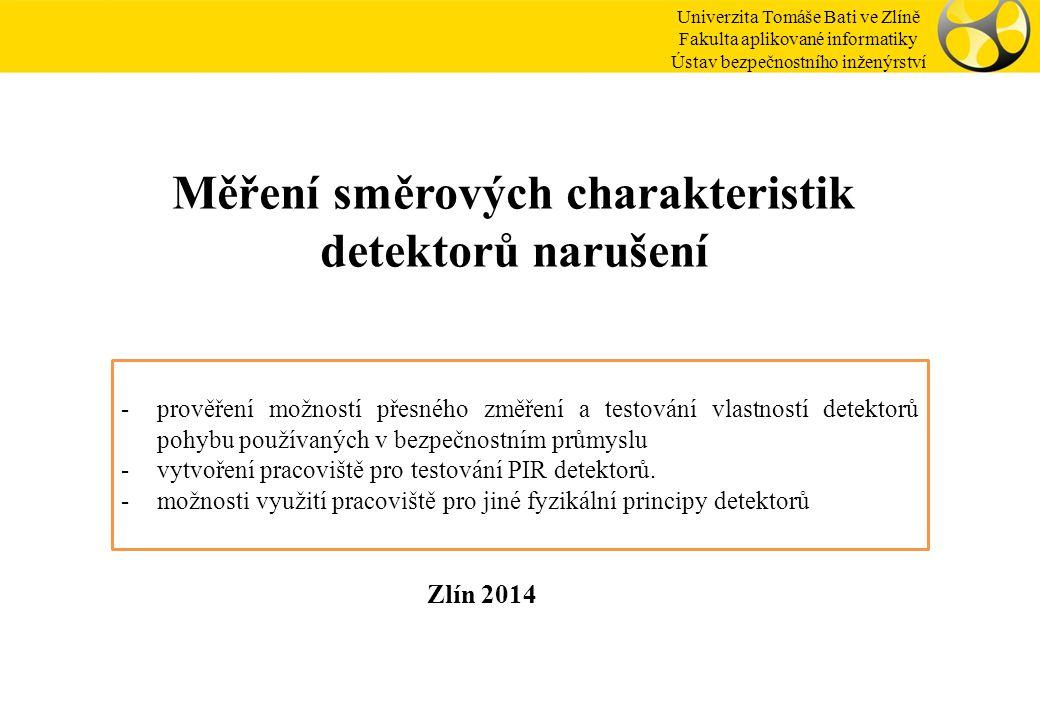 Ing. Rudolf Drga, Ph.D. Zlín 2014 Měření směrových charakteristik detektorů narušení Univerzita Tomáše Bati ve Zlíně Fakulta aplikované informatiky Ús