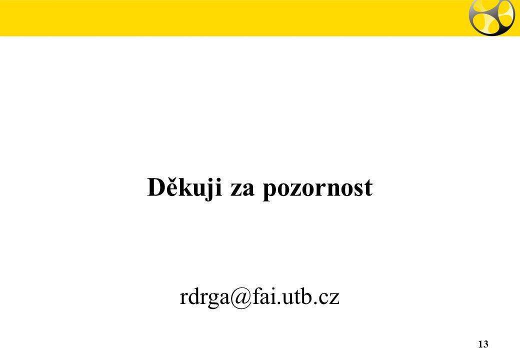Děkuji za pozornost 13 rdrga@fai.utb.cz