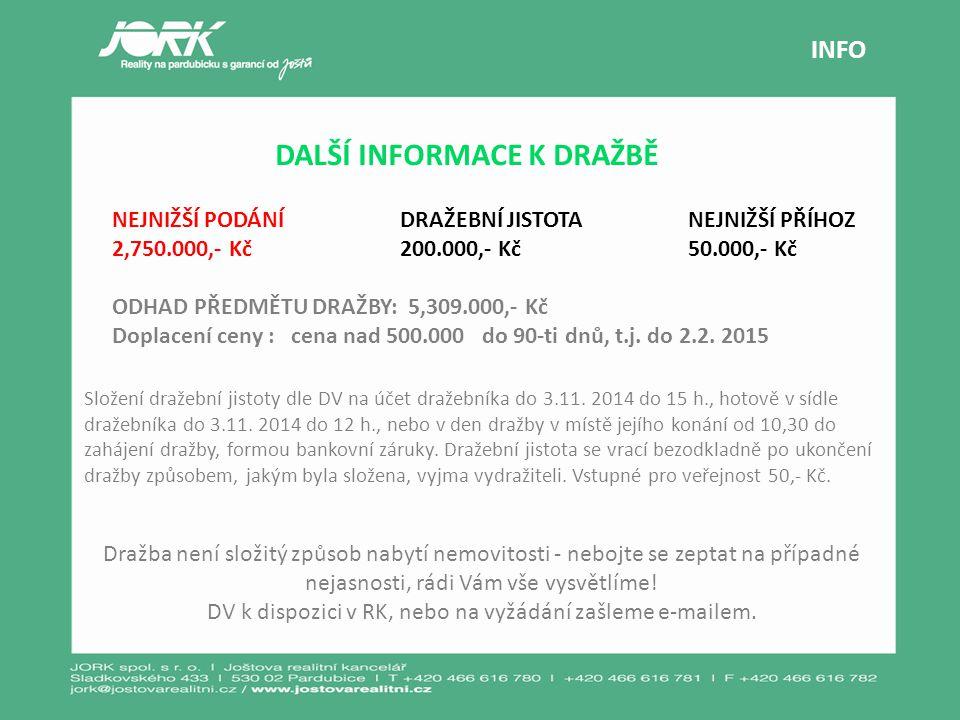 DALŠÍ INFORMACE K DRAŽBĚ INFO Složení dražební jistoty dle DV na účet dražebníka do 3.11. 2014 do 15 h., hotově v sídle dražebníka do 3.11. 2014 do 12