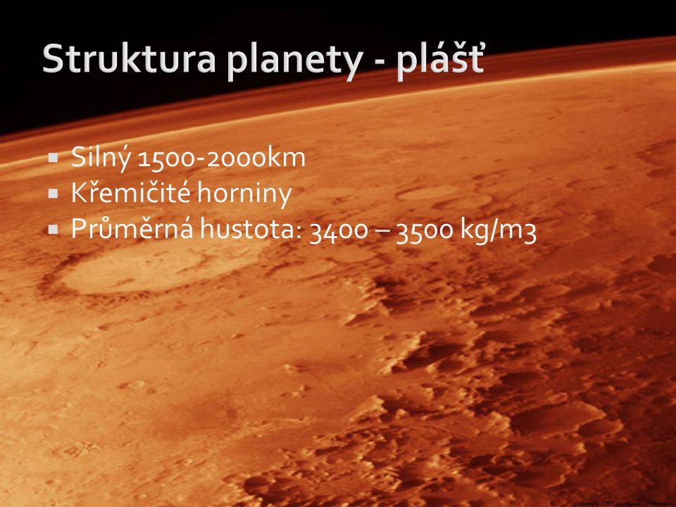  Silný 1500-2000km  Křemičité horniny  Průměrná hustota: 3400 – 3500 kg/m3
