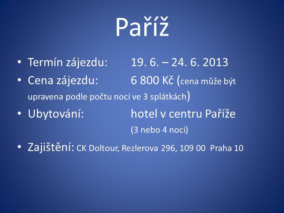 Paříž Termín zájezdu:19. 6. – 24. 6. 2013 Cena zájezdu:6 800 Kč ( cena může být upravena podle počtu nocí ve 3 splátkách ) Ubytování:hotel v centru Pa