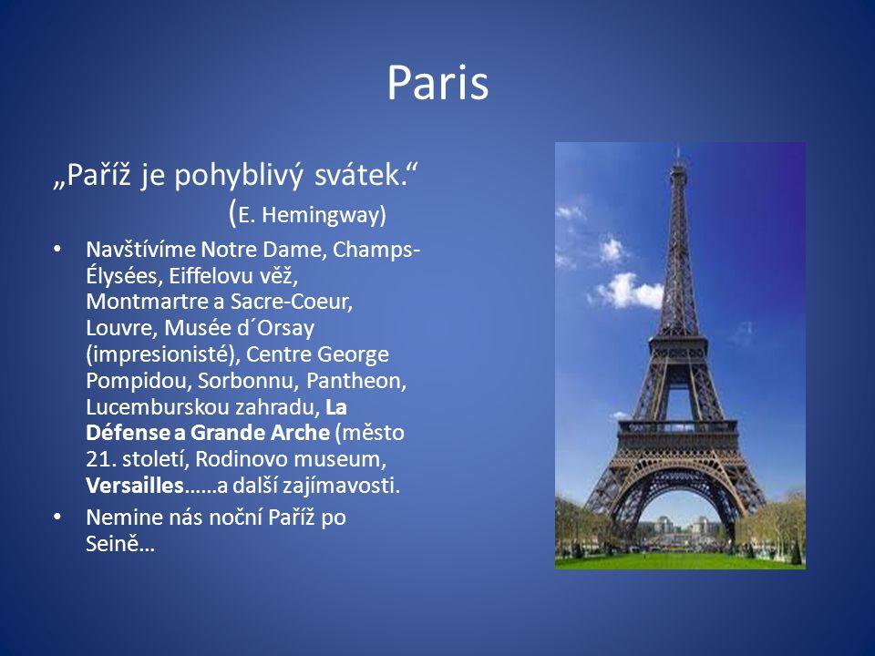 """Paris """"Paříž je pohyblivý svátek."""" ( E. Hemingway) Navštívíme Notre Dame, Champs- Élysées, Eiffelovu věž, Montmartre a Sacre-Coeur, Louvre, Musée d´Or"""