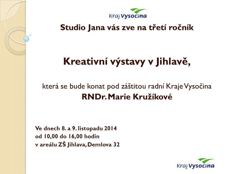 Studio Jana vás zve na třetí ročník Kreativní výstavy v Jihlavě, která se bude konat pod záštitou radní Kraje Vysočina RNDr.