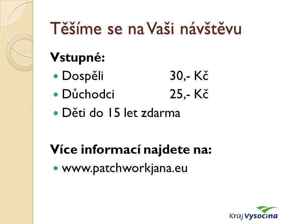 Těšíme se na Vaši návštěvu Vstupné: Dospěli 30,- Kč Důchodci25,- Kč Děti do 15 let zdarma Více informací najdete na: www.patchworkjana.eu