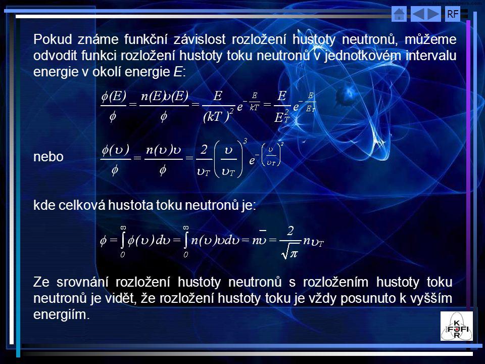 RF Pokud známe funkční závislost rozložení hustoty neutronů, můžeme odvodit funkci rozložení hustoty toku neutronů v jednotkovém intervalu energie v okolí energie E: nebo kde celková hustota toku neutronů je: Ze srovnání rozložení hustoty neutronů s rozložením hustoty toku neutronů je vidět, že rozložení hustoty toku je vždy posunuto k vyšším energiím.