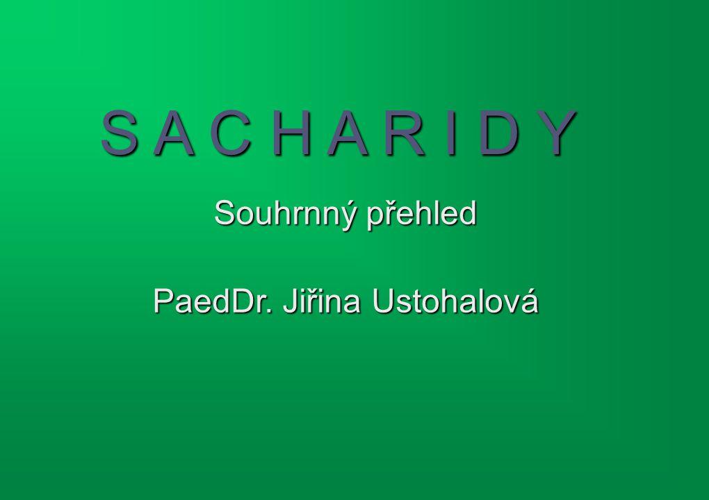 S A C H A R I D Y Souhrnný přehled PaedDr. Jiřina Ustohalová