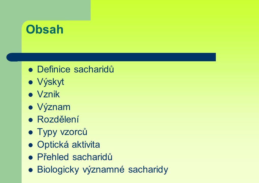 Obsah Definice sacharidů Výskyt Vznik Význam Rozdělení Typy vzorců Optická aktivita Přehled sacharidů Biologicky významné sacharidy