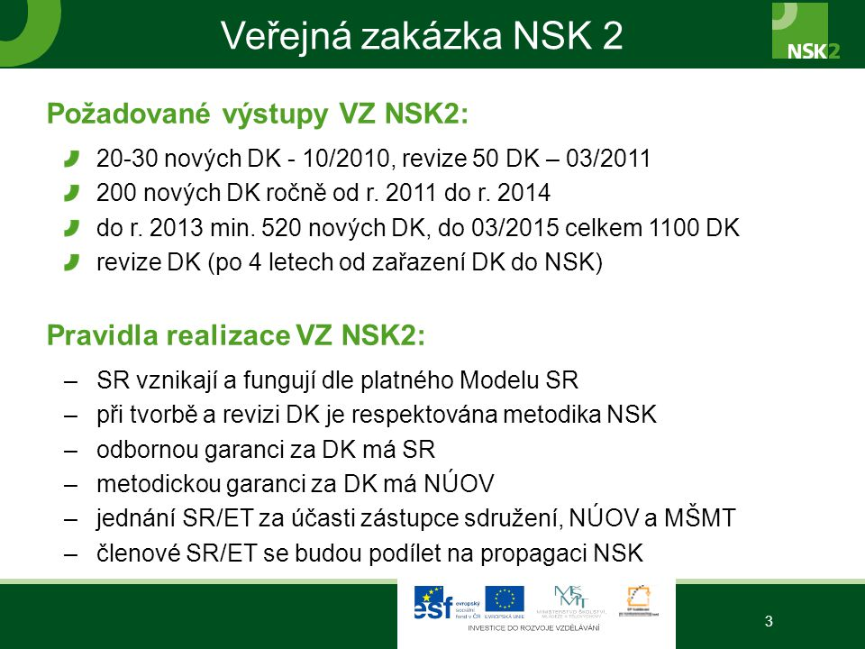 Veřejná zakázka NSK 2 Požadované výstupy VZ NSK2: 20-30 nových DK - 10/2010, revize 50 DK – 03/2011 200 nových DK ročně od r. 2011 do r. 2014 do r. 20