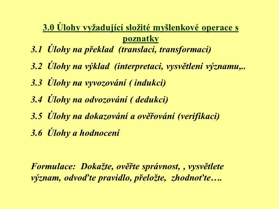 3.0 Úlohy vyžadující složité myšlenkové operace s poznatky 3.1 Úlohy na překlad (translaci, transformaci) 3.2 Úlohy na výklad (interpretaci, vysvětlení významu,..