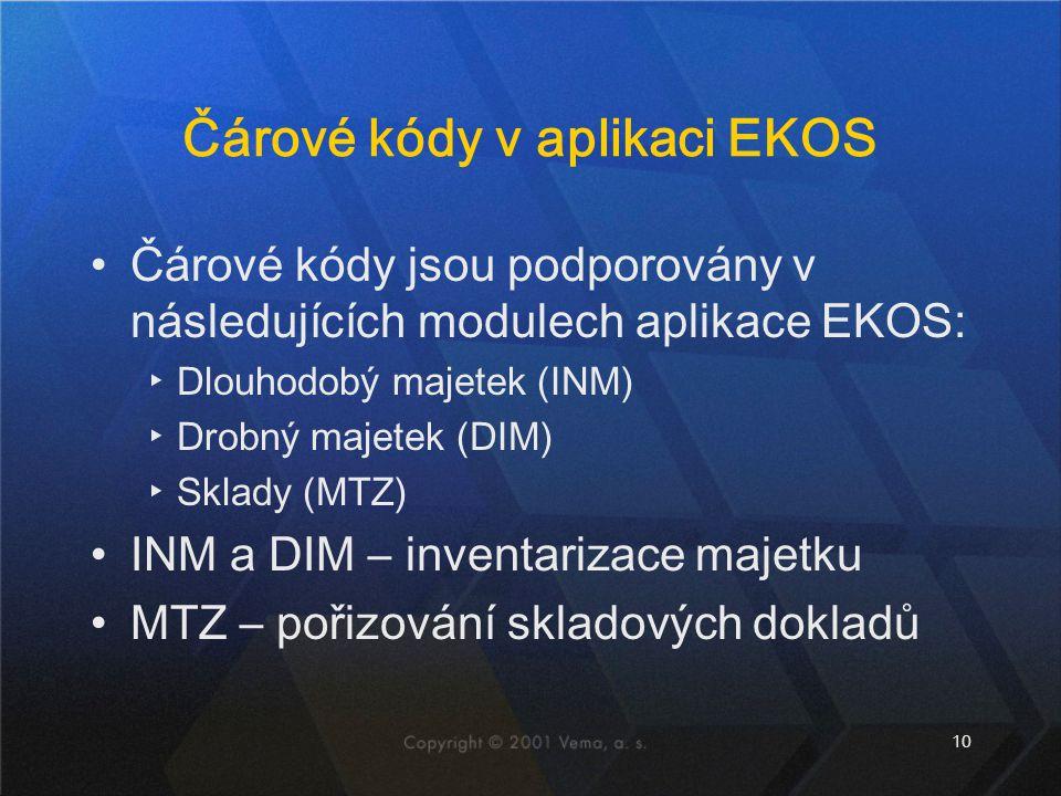 10 Čárové kódy v aplikaci EKOS Čárové kódy jsou podporovány v následujících modulech aplikace EKOS: ▸Dlouhodobý majetek (INM) ▸Drobný majetek (DIM) ▸Sklady (MTZ) INM a DIM – inventarizace majetku MTZ – pořizování skladových dokladů