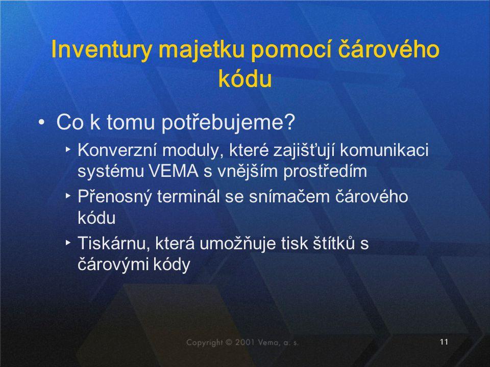 11 Inventury majetku pomocí čárového kódu Co k tomu potřebujeme? ▸Konverzní moduly, které zajišťují komunikaci systému VEMA s vnějším prostředím ▸Přen
