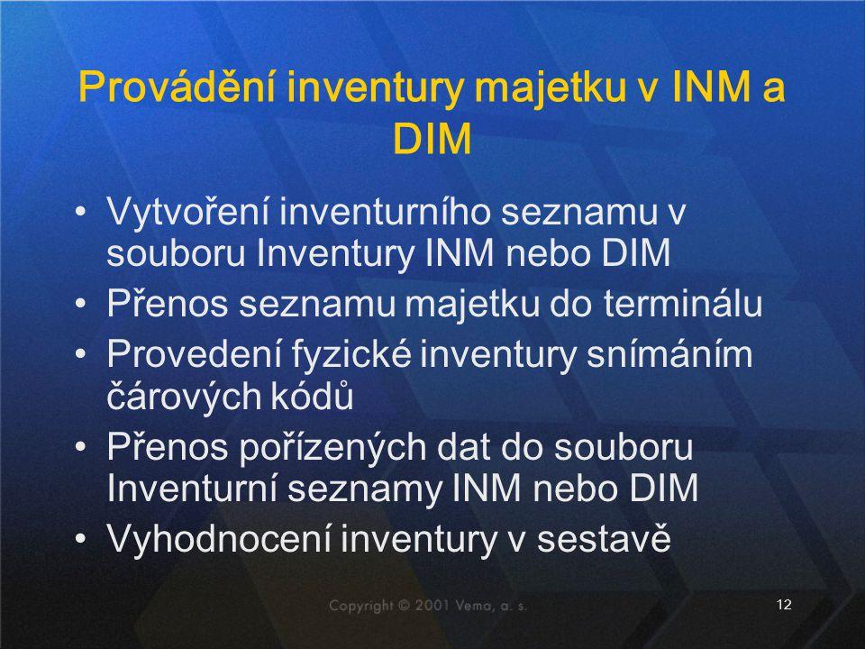 12 Provádění inventury majetku v INM a DIM Vytvoření inventurního seznamu v souboru Inventury INM nebo DIM Přenos seznamu majetku do terminálu Provedení fyzické inventury snímáním čárových kódů Přenos pořízených dat do souboru Inventurní seznamy INM nebo DIM Vyhodnocení inventury v sestavě