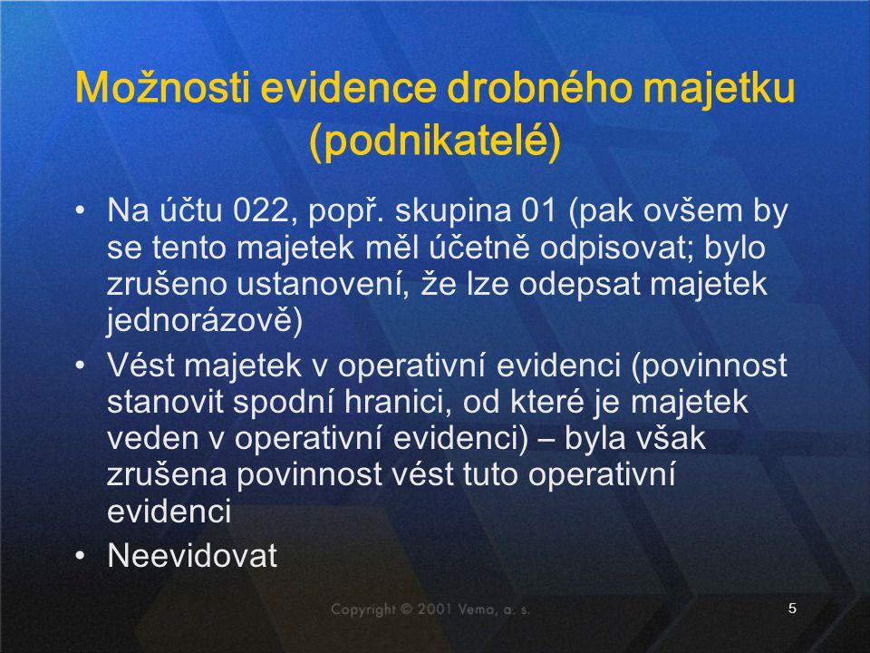 5 Možnosti evidence drobného majetku (podnikatelé) Na účtu 022, popř. skupina 01 (pak ovšem by se tento majetek měl účetně odpisovat; bylo zrušeno ust
