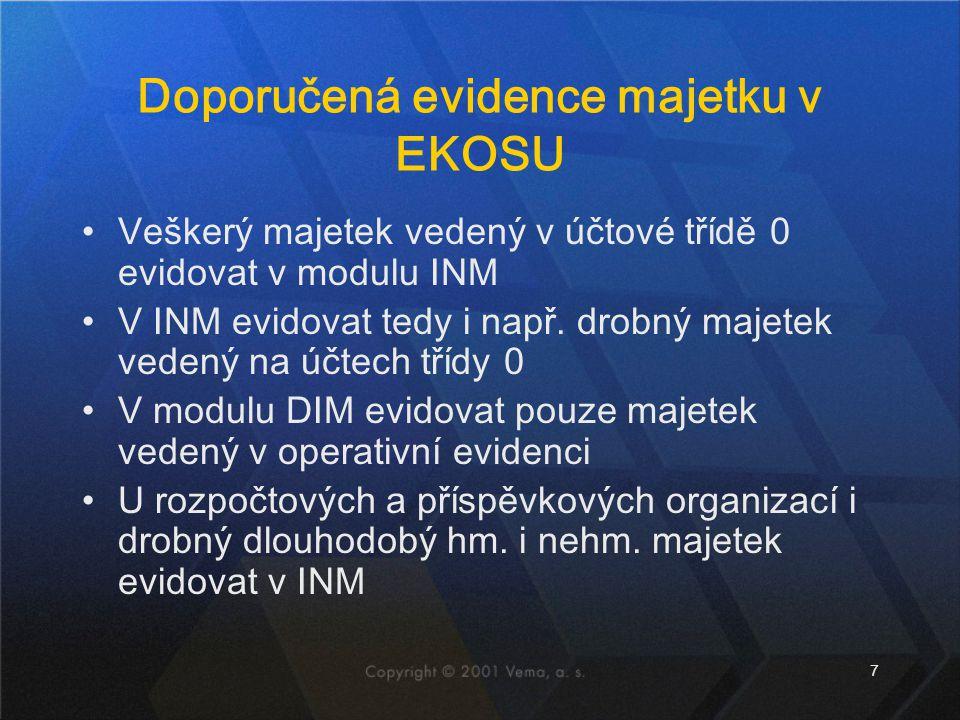 7 Doporučená evidence majetku v EKOSU Veškerý majetek vedený v účtové třídě 0 evidovat v modulu INM V INM evidovat tedy i např. drobný majetek vedený