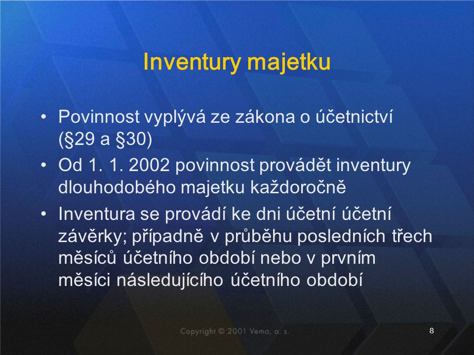 8 Inventury majetku Povinnost vyplývá ze zákona o účetnictví (§29 a §30) Od 1. 1. 2002 povinnost provádět inventury dlouhodobého majetku každoročně In