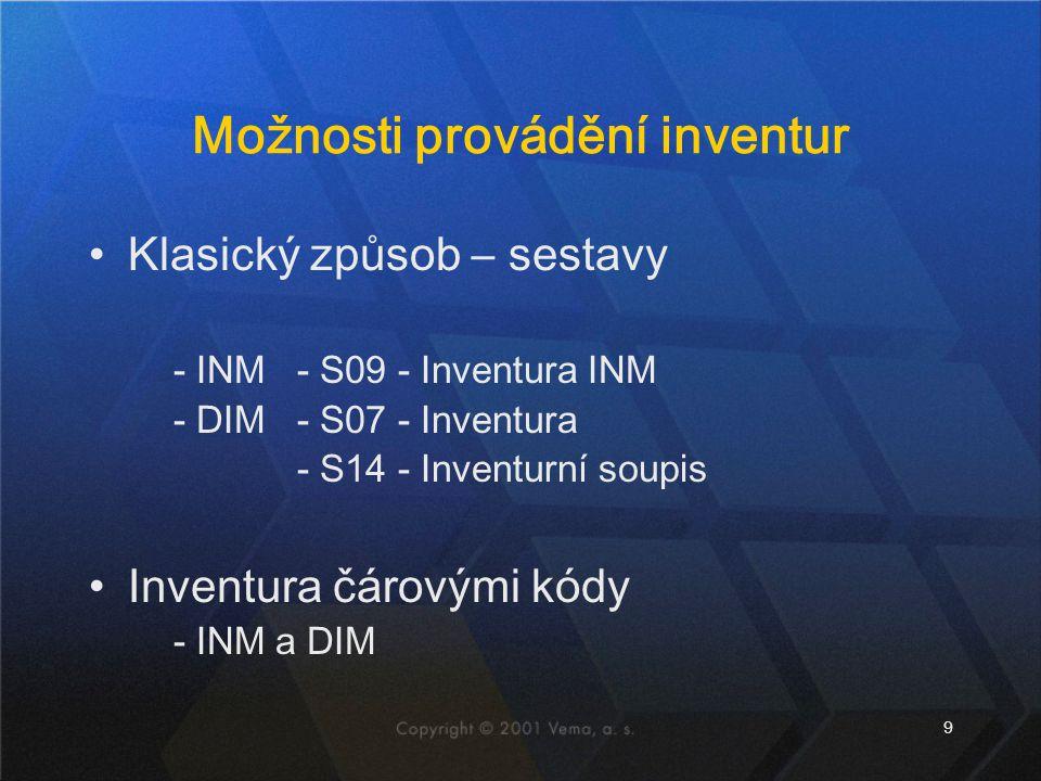 9 Možnosti provádění inventur Klasický způsob – sestavy - INM- S09 - Inventura INM - DIM- S07 - Inventura - S14 - Inventurní soupis Inventura čárovými kódy - INM a DIM