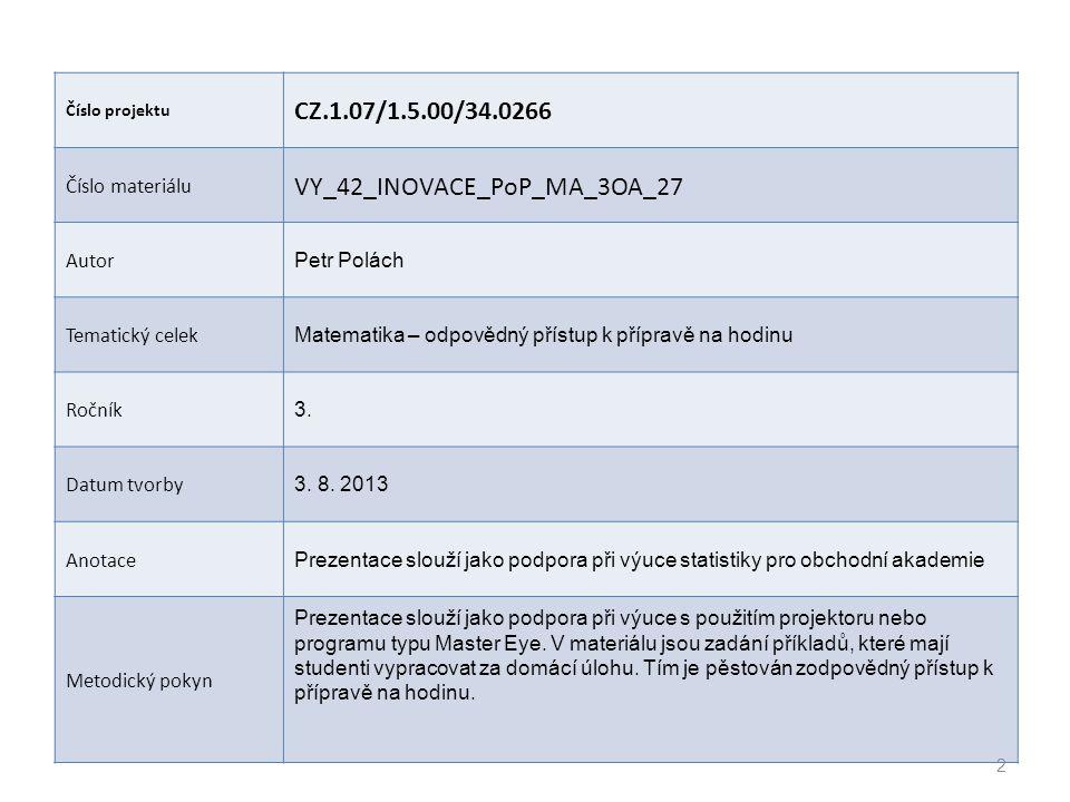 Číslo projektu CZ.1.07/1.5.00/34.0266 Číslo materiálu VY_42_INOVACE_PoP_MA_3OA_27 Autor Petr Polách Tematický celek Matematika – odpovědný přístup k p