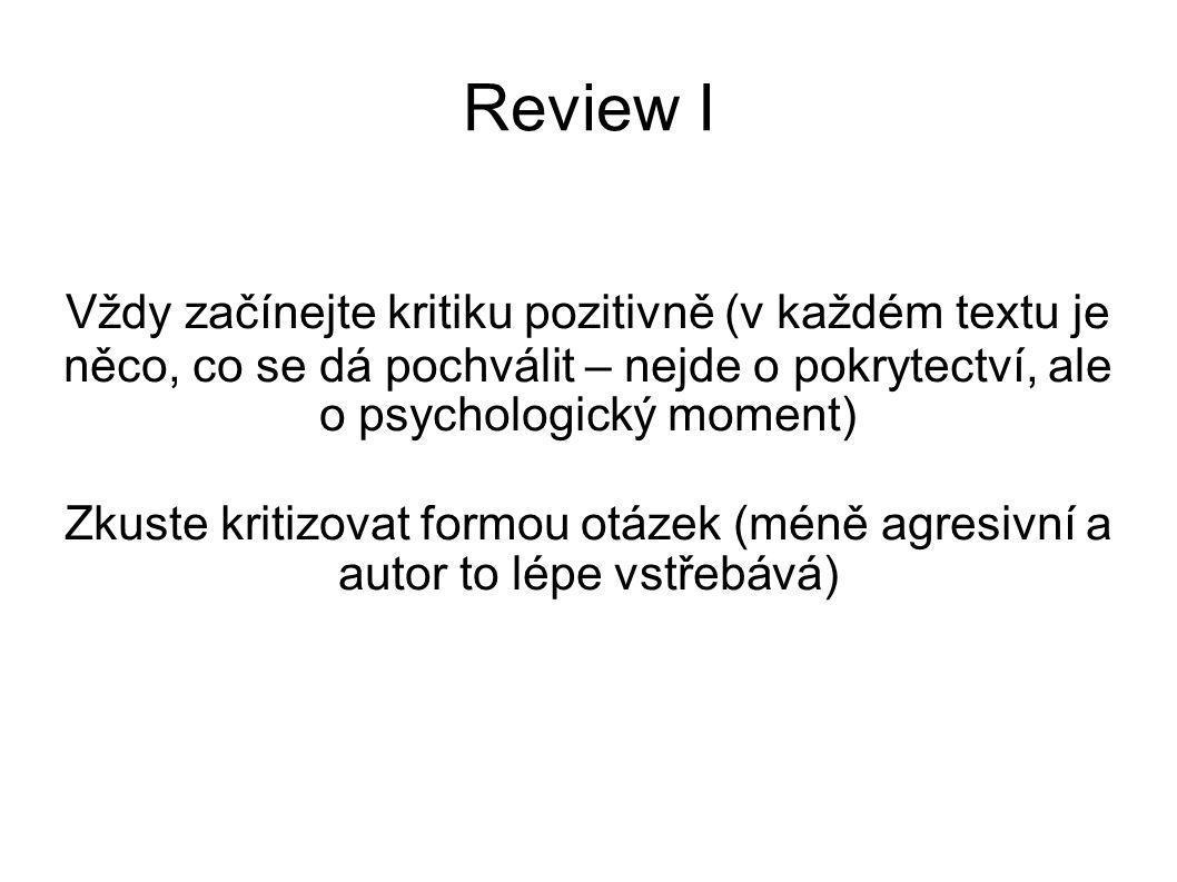 Review I Vždy začínejte kritiku pozitivně (v každém textu je něco, co se dá pochválit – nejde o pokrytectví, ale o psychologický moment) Zkuste kritizovat formou otázek (méně agresivní a autor to lépe vstřebává)