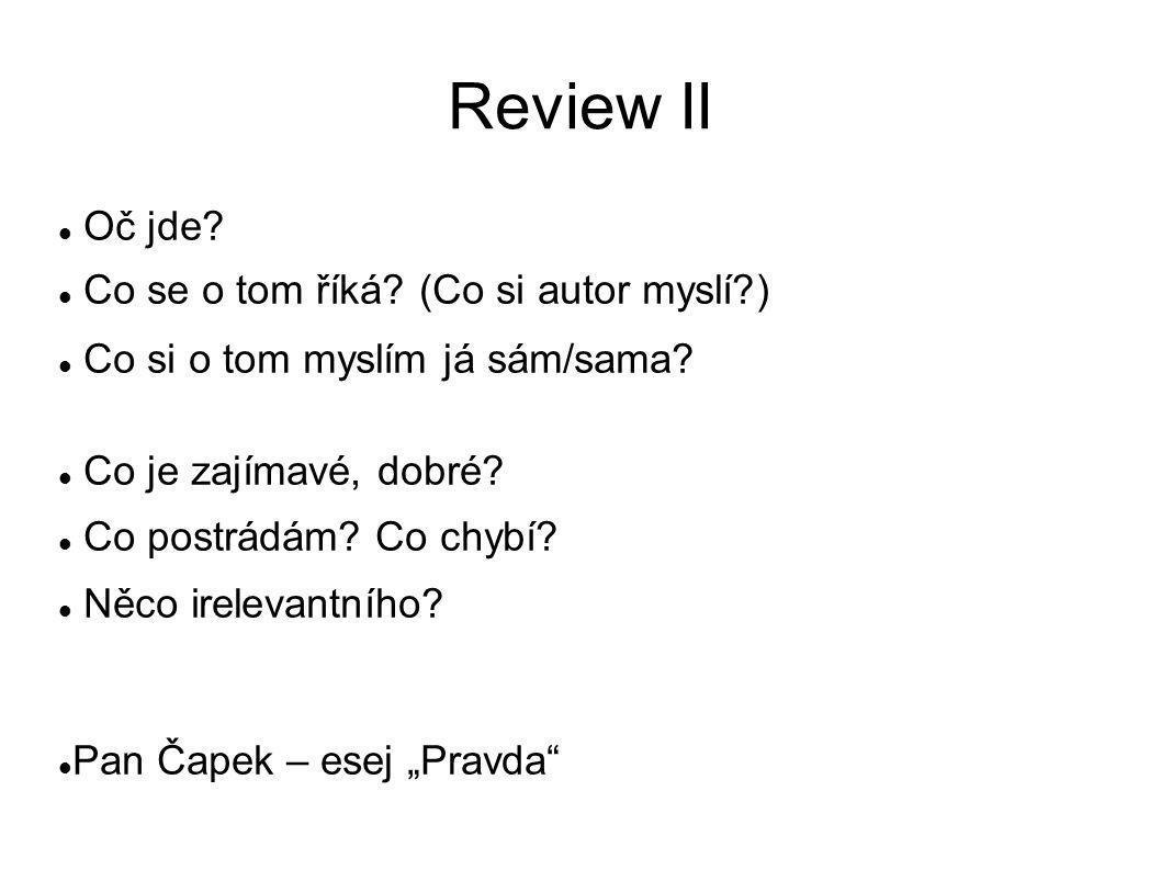Review II Oč jde. Co se o tom říká. (Co si autor myslí ) Co si o tom myslím já sám/sama.