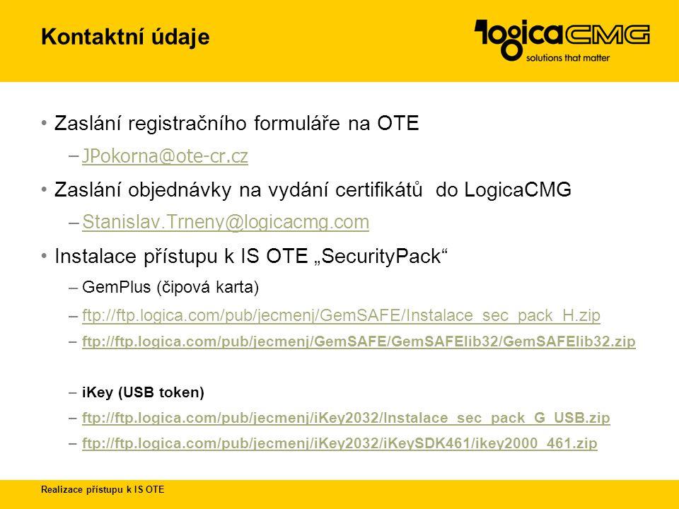 Realizace přístupu k IS OTE Kontaktní údaje Zaslání registračního formuláře na OTE –JPokorna@ote-cr.czJPokorna@ote-cr.cz Zaslání objednávky na vydání