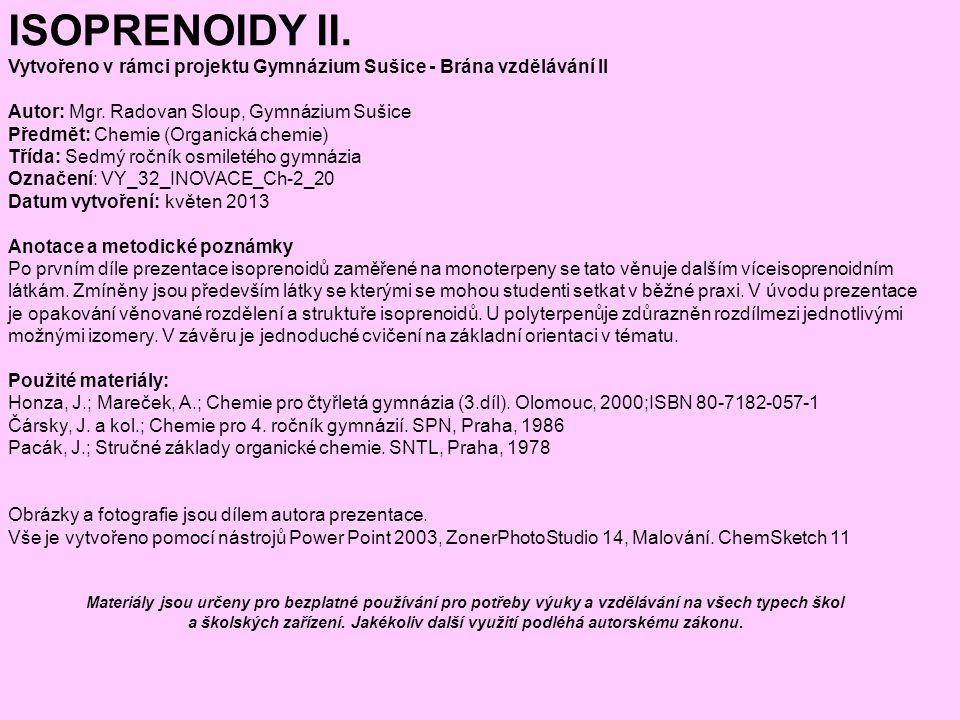 ISOPRENOIDY II. Vytvořeno v rámci projektu Gymnázium Sušice - Brána vzdělávání II Autor: Mgr. Radovan Sloup, Gymnázium Sušice Předmět: Chemie (Organic