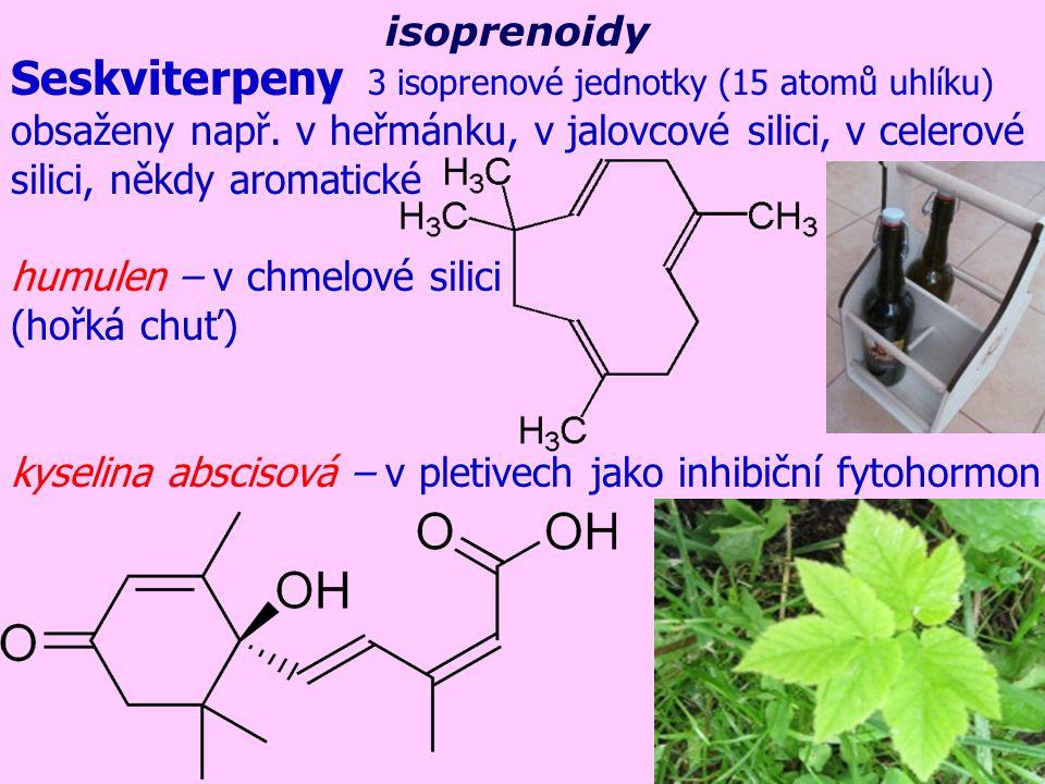 Seskviterpeny 3 isoprenové jednotky (15 atomů uhlíku) obsaženy např. v heřmánku, v jalovcové silici, v celerové silici, někdy aromatické humulen – v c