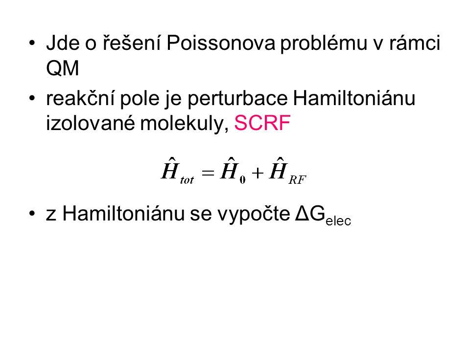 Jde o řešení Poissonova problému v rámci QM reakční pole je perturbace Hamiltoniánu izolované molekuly, SCRF z Hamiltoniánu se vypočte ΔG elec
