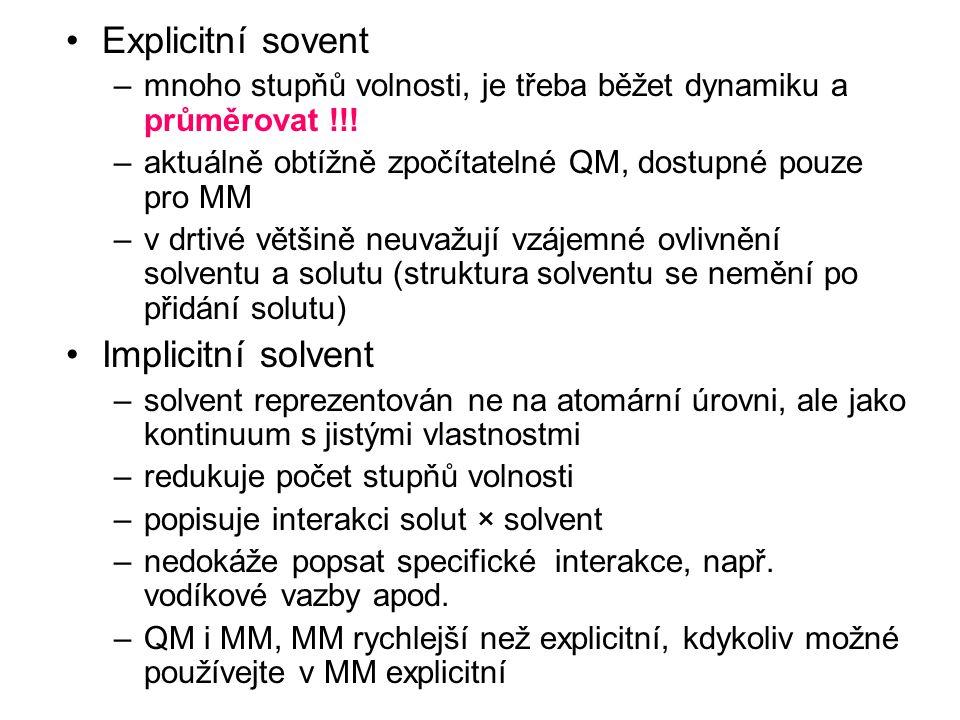 Explicitní sovent –mnoho stupňů volnosti, je třeba běžet dynamiku a průměrovat !!! –aktuálně obtížně zpočítatelné QM, dostupné pouze pro MM –v drtivé