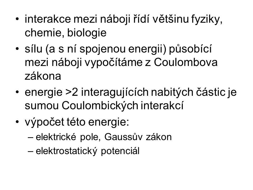 interakce mezi náboji řídí většinu fyziky, chemie, biologie sílu (a s ní spojenou energii) působící mezi náboji vypočítáme z Coulombova zákona energie