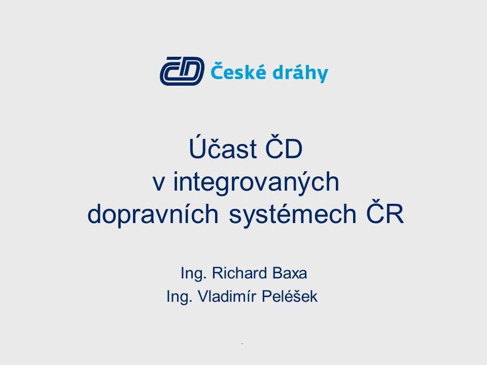Účast ČD v integrovaných dopravních systémech ČR Ing. Richard Baxa Ing. Vladimír Peléšek.