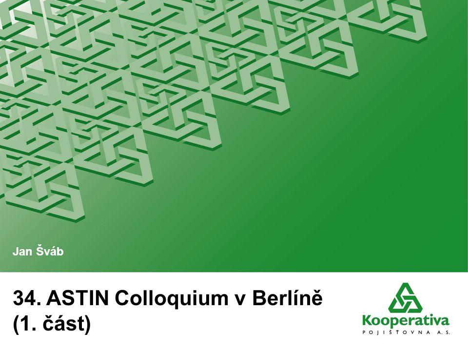 34. ASTIN Colloquium v Berlíně (1. část) Jan Šváb