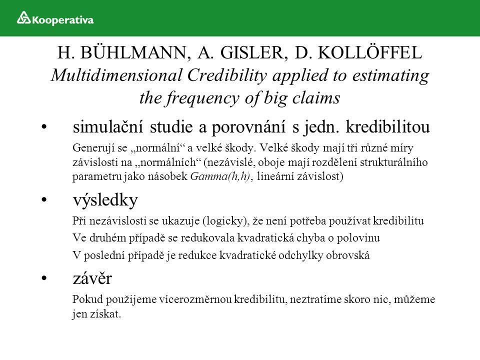 H. BÜHLMANN, A. GISLER, D. KOLLÖFFEL Multidimensional Credibility applied to estimating the frequency of big claims simulační studie a porovnání s jed