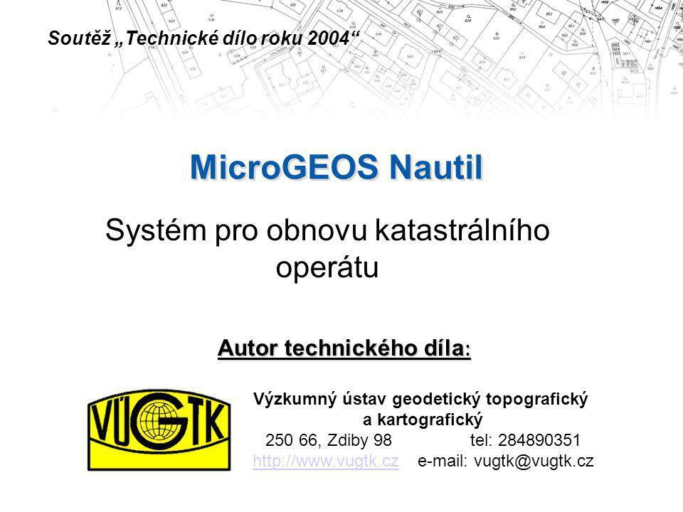 MicroGEOS Nautil Systém pro obnovu katastrálního operátu Autor technického díla : Výzkumný ústav geodetický topografický a kartografický 250 66, Zdiby
