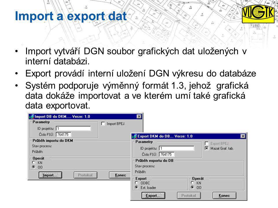Import a export dat Import vytváří DGN soubor grafických dat uložených v interní databázi. Export provádí interní uložení DGN výkresu do databáze Syst