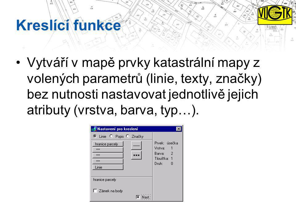 Kreslící funkce Vytváří v mapě prvky katastrální mapy z volených parametrů (linie, texty, značky) bez nutnosti nastavovat jednotlivě jejich atributy (
