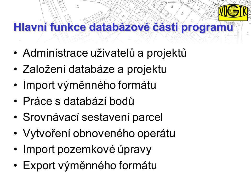 Hlavní funkce databázové části programu Administrace uživatelů a projektů Založení databáze a projektu Import výměnného formátu Práce s databází bodů