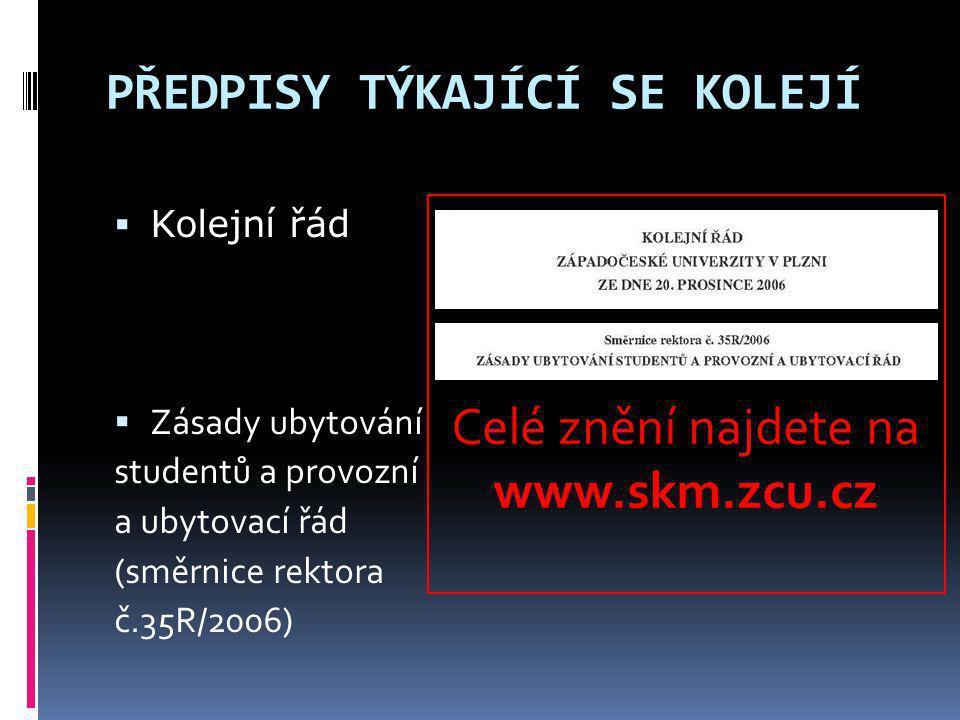 PŘEDPISY TÝKAJÍCÍ SE KOLEJÍ  Kolejní řád  Zásady ubytování studentů a provozní a ubytovací řád (směrnice rektora č.35R/2006) Celé znění najdete na w