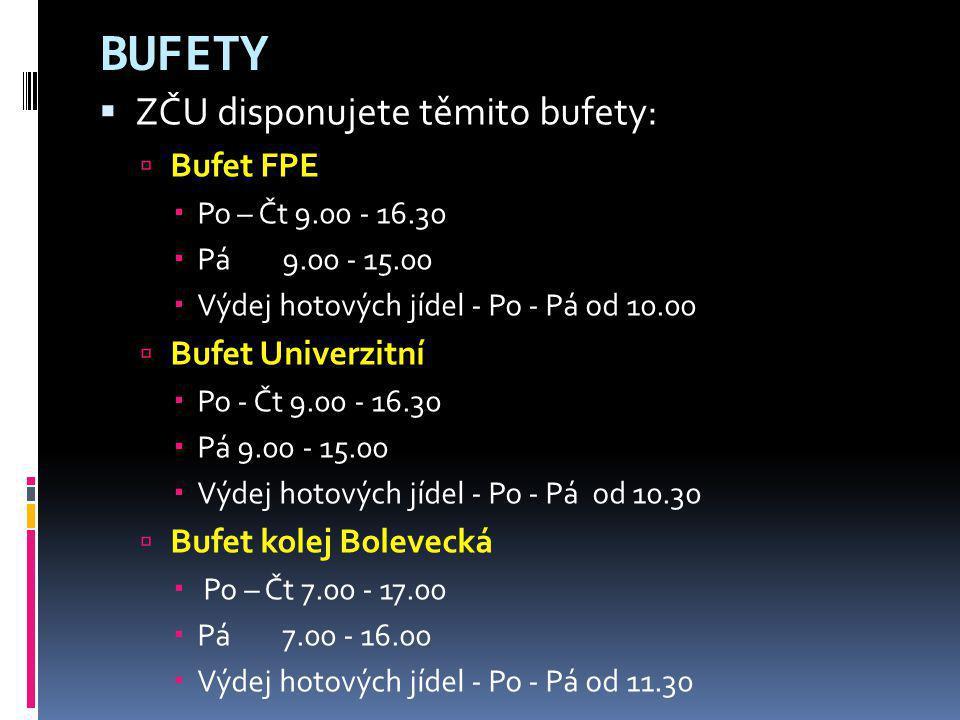 BUFETY  ZČU disponujete těmito bufety:  Bufet FPE  Po – Čt 9.00 - 16.30  Pá 9.00 - 15.00  Výdej hotových jídel - Po - Pá od 10.00  Bufet Univerz