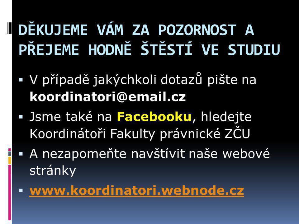 DĚKUJEME VÁM ZA POZORNOST A PŘEJEME HODNĚ ŠTĚSTÍ VE STUDIU  V případě jakýchkoli dotazů pište na koordinatori@email.cz  Jsme také na Facebooku, hled
