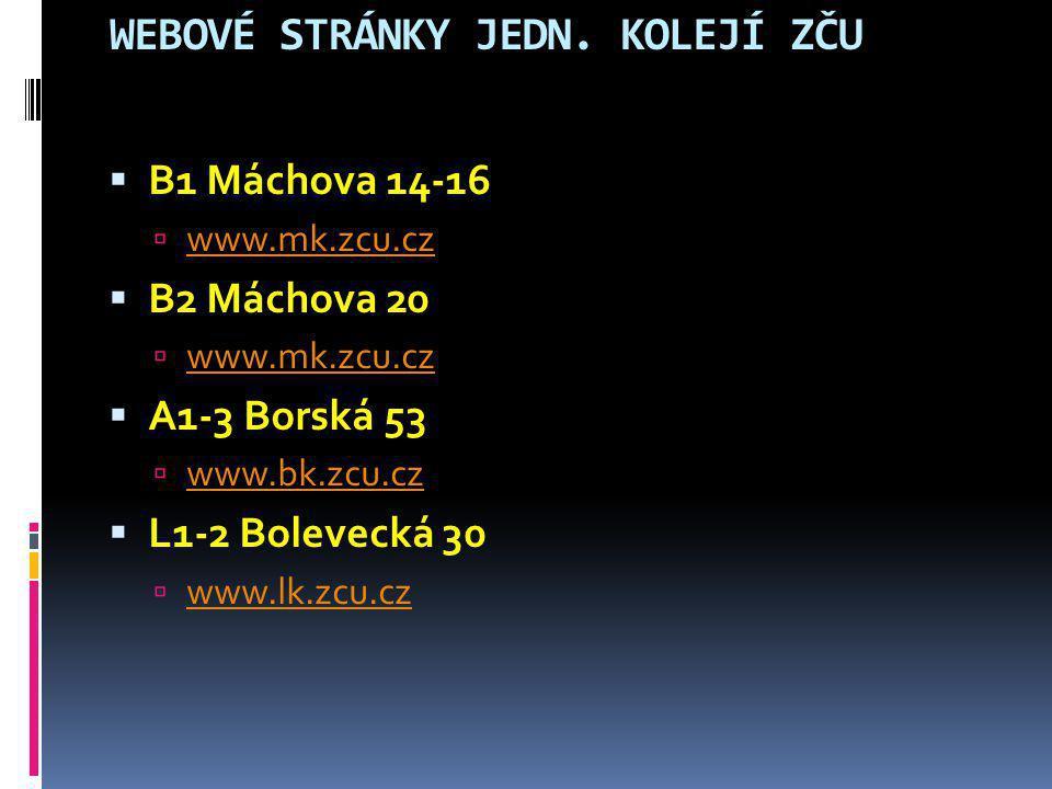 WEBOVÉ STRÁNKY JEDN. KOLEJÍ ZČU  B1 Máchova 14-16  www.mk.zcu.cz www.mk.zcu.cz  B2 Máchova 20  www.mk.zcu.cz www.mk.zcu.cz  A1-3 Borská 53  www.