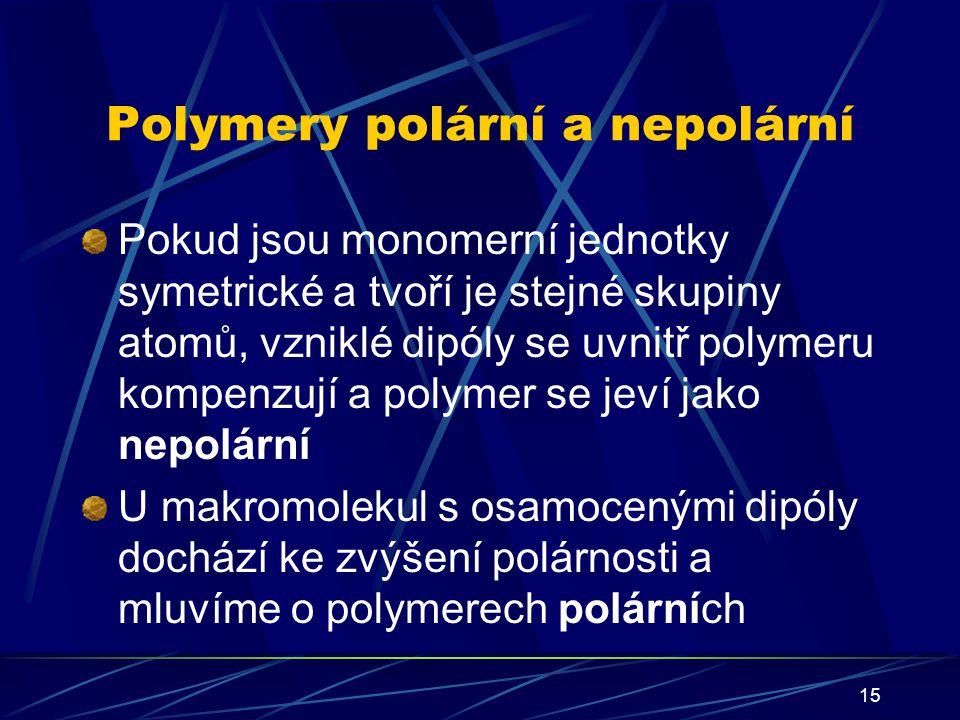 15 Polymery polární a nepolární Pokud jsou monomerní jednotky symetrické a tvoří je stejné skupiny atomů, vzniklé dipóly se uvnitř polymeru kompenzují