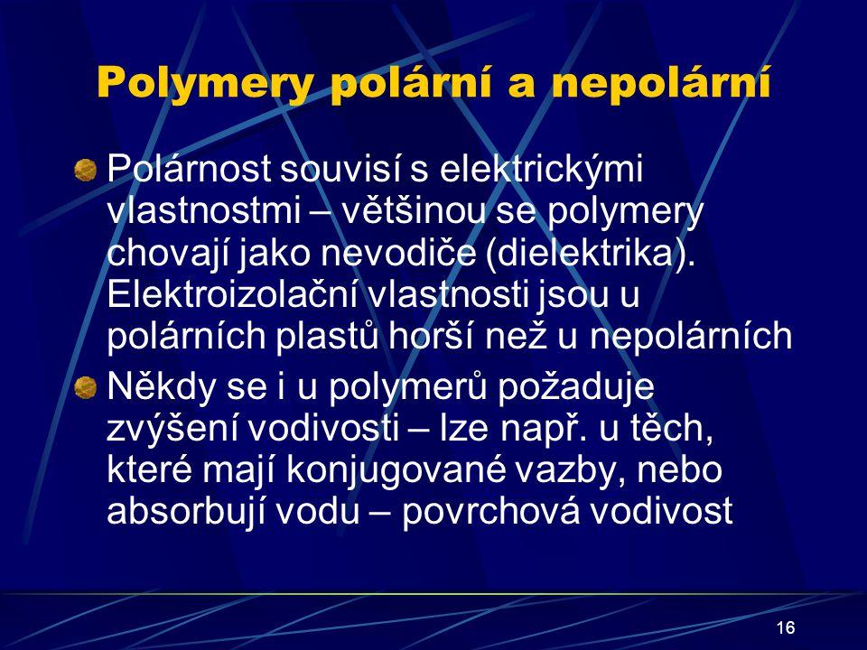 16 Polymery polární a nepolární Polárnost souvisí s elektrickými vlastnostmi – většinou se polymery chovají jako nevodiče (dielektrika). Elektroizolač
