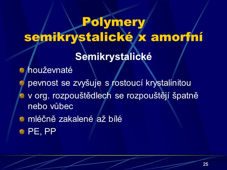 25 Polymery semikrystalické x amorfní Semikrystalické houževnaté pevnost se zvyšuje s rostoucí krystalinitou v org. rozpouštědlech se rozpouštějí špat