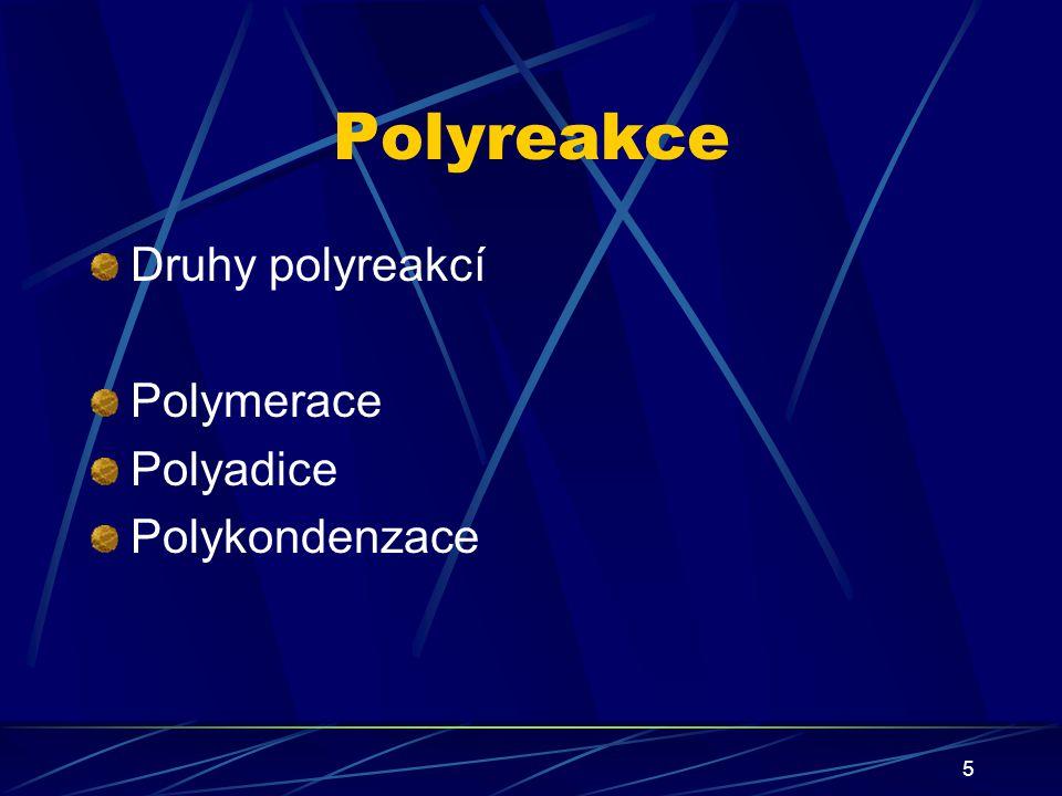 6 Polymerace molekuly monomeru obsahujícího dvojnou vazbu mezi dvěma atomy uhlíku se spojují řetězovým mechanizmem v polymer, nevzniká vedlejší produkt, velká rychlost reakce (řádově sekundy), vznikají makromolekuly různé délky, nejčastější typ reakce, př.