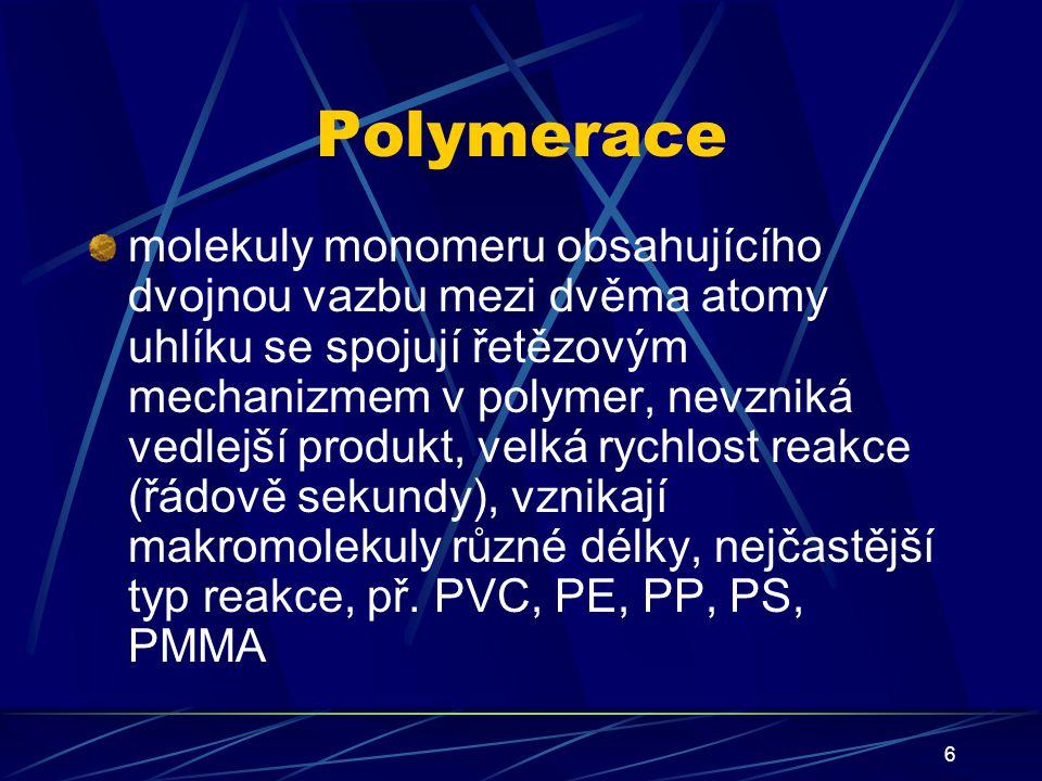 7 Polyadice struktura polymeru se liší od struktury monomeru, nevzniká vedlejší produkt, rychlost reakce malá, př.