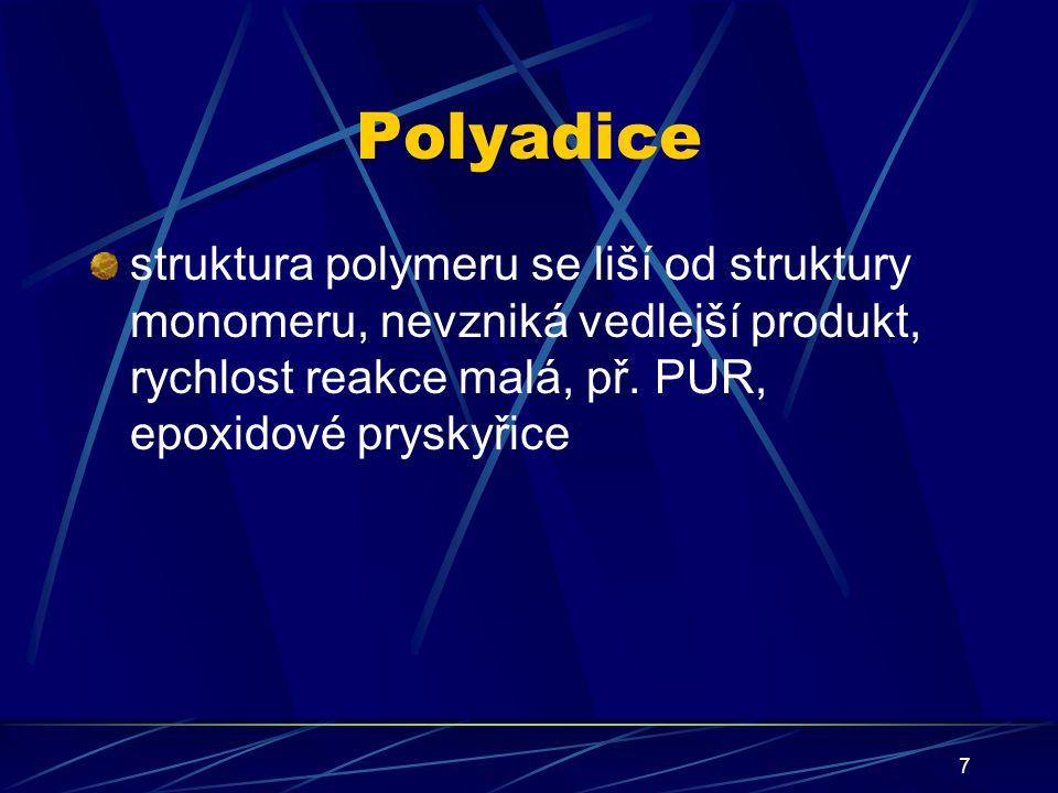 8 Polykondenzace reagují spolu monomery různého druhu, vzniká vedlejší produkt (voda, alkohol), rychlost reakce je malá (i několik hodin), lze ji i zastavit, resp.