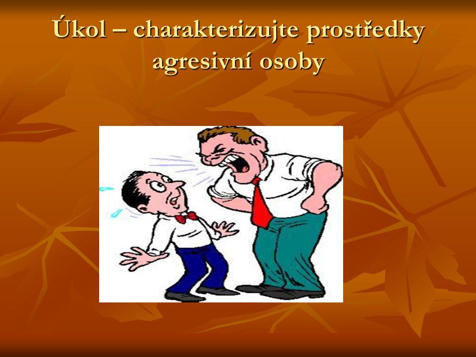 Řešení úkolu Prostředky : Hlas silný, projev povýšený, vyžadující tón, v mnohých případech sarkastická intonace.