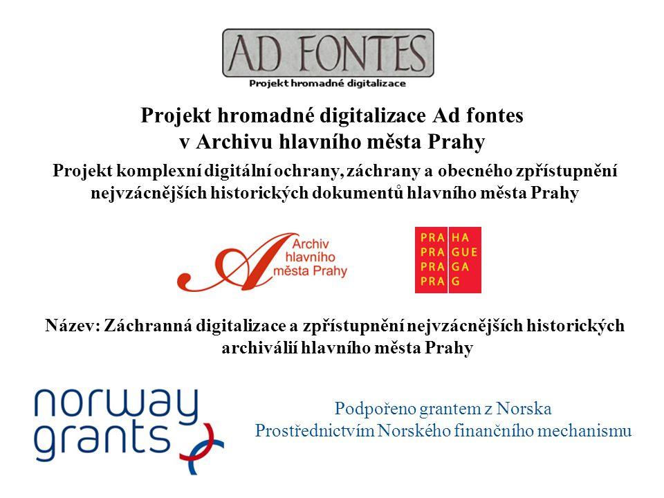 Název: Záchranná digitalizace a zpřístupnění nejvzácnějších historických archiválií hlavního města Prahy Projekt hromadné digitalizace Ad fontes v Arc