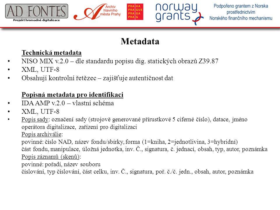 Metadata Technická metadata NISO MIX v.2.0 – dle standardu popisu dig. statických obrazů Z39.87 XML, UTF-8 Obsahují kontrolní řetězec – zajišťuje aute